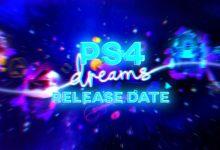 Photo of * BREAKING * PS4 Dreams: crea tu propio juego en el título final de taquilla antes de PS5