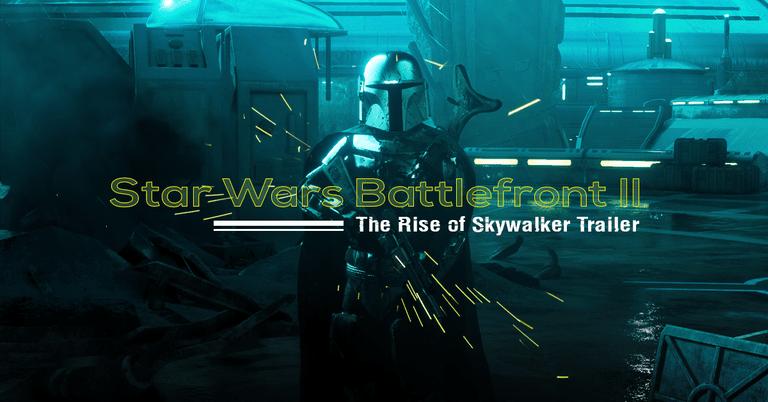 * BREAKING * Revelado el trailer de Star Wars Battlefront II: The Rise of Skywalker